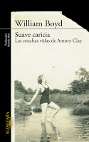 Suave caricia. Las muchas vidas de Amory Clay (William Boyd)